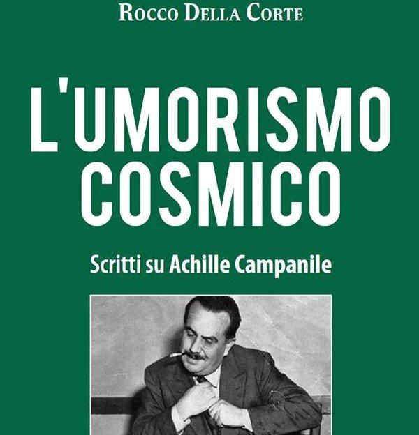 «L'Umorismo Cosmico». Achille Campanile nelle pagine del libro di Rocco Della Corte